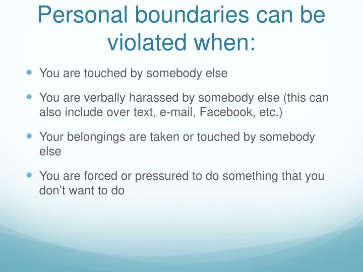 Personal boundaries can be violated when: