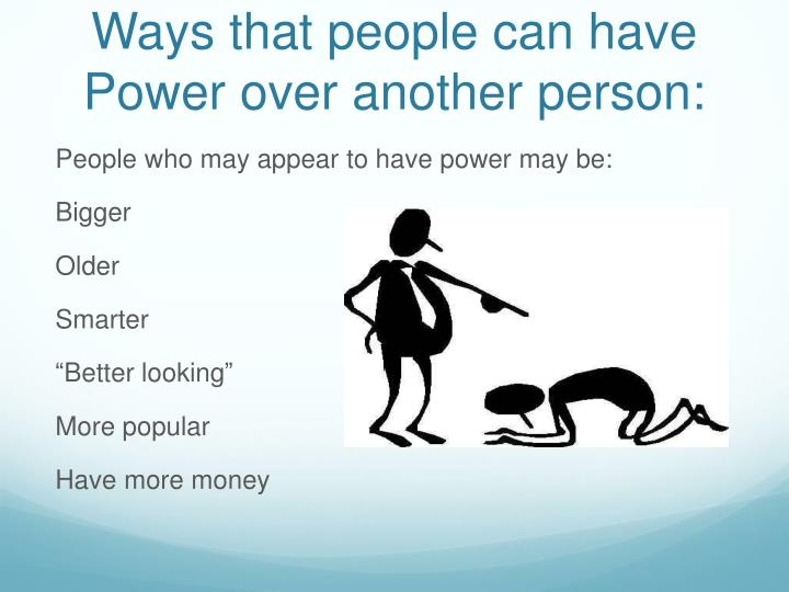 Ways that people can have Power over another person: