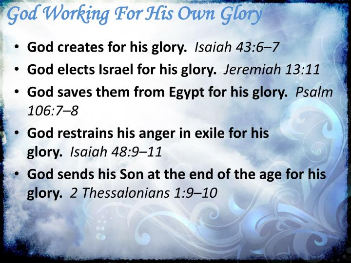 God Working For His Own Glory