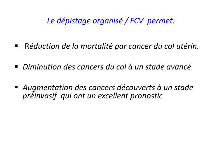 Le dépistage organisé / FCV  permet: