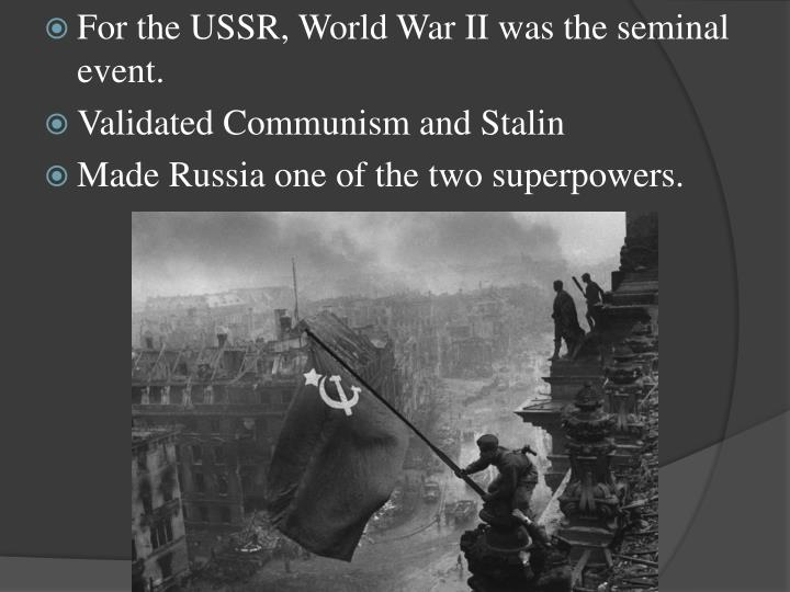 For the USSR, World War II was the seminal event.