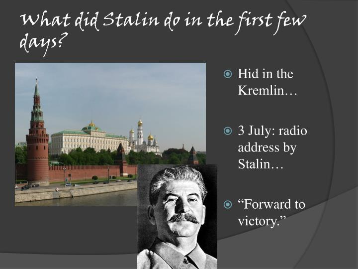 What did Stalin do in the first few days?