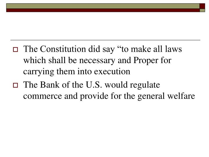 "The Constitution did say ""to make all laws which shall be necessary and Proper for carrying them into execution"