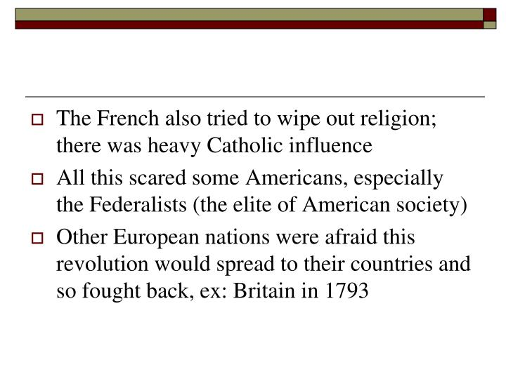The French also tried to wipe out religion; there was heavy Catholic influence
