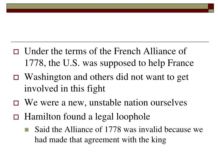 Under the terms of the French Alliance of 1778, the U.S. was supposed to help France