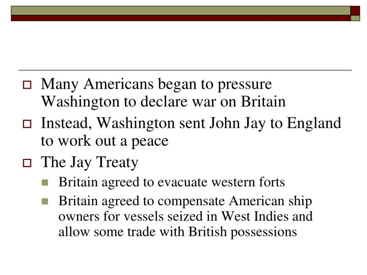 Many Americans began to pressure Washington to declare war on Britain