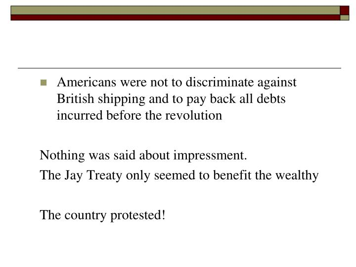 Americans were not to discriminate against British shipping and to pay back all debts incurred before the revolution