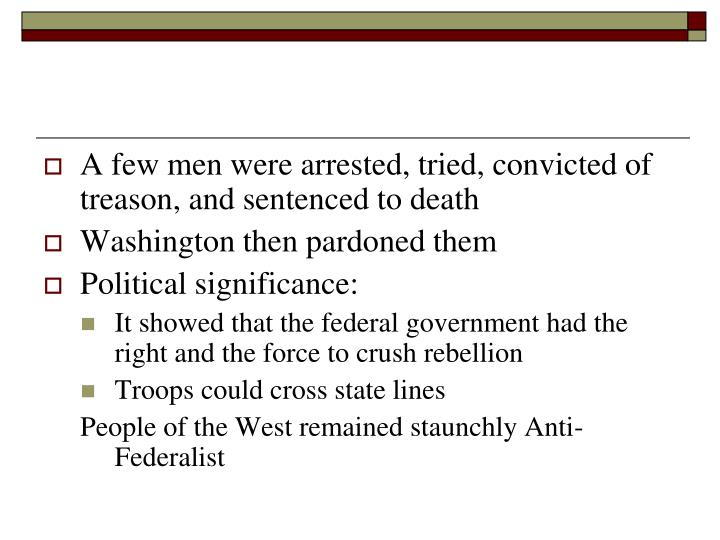 A few men were arrested, tried, convicted of treason, and sentenced to death