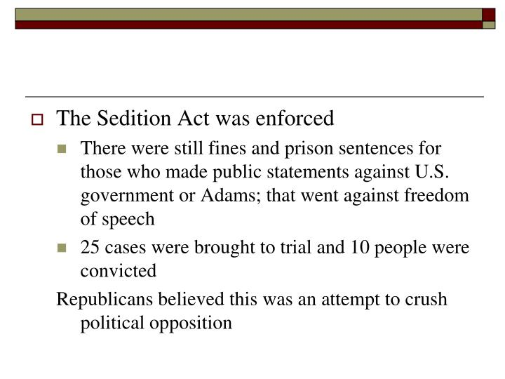The Sedition Act was enforced