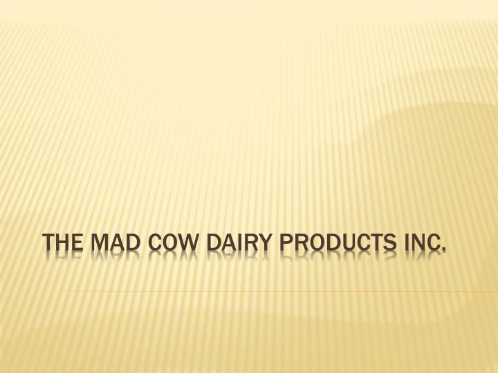 The mad cow dairy products inc
