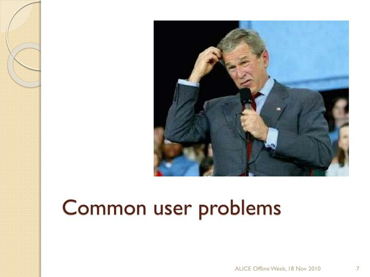 Common user problems