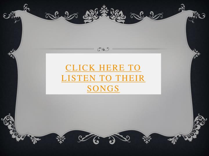 Click Here to listen to their songs