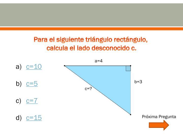 Para el siguiente triángulo rectángulo,