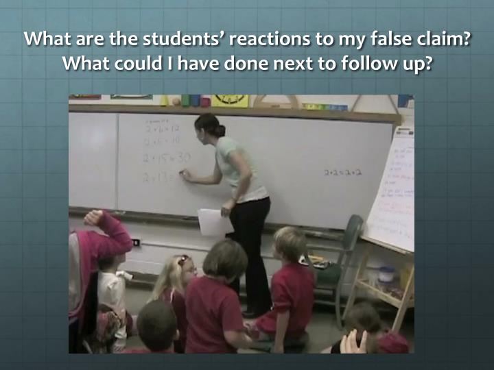 What are the students' reactions to my false claim?