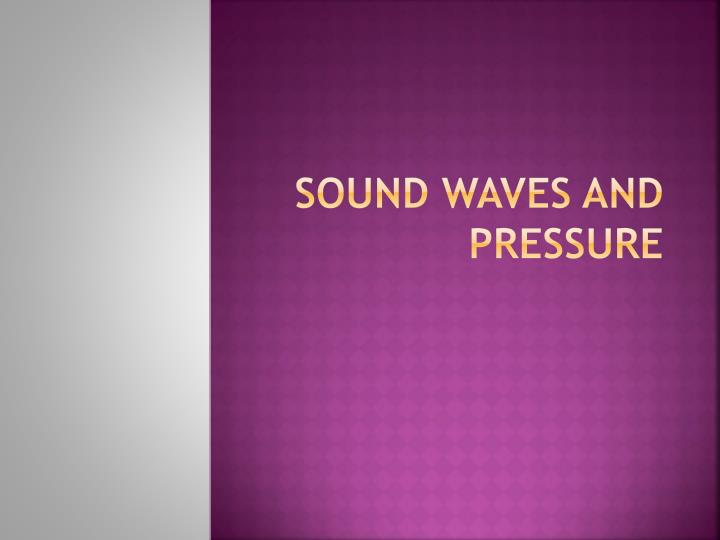 Sound waves and pressure