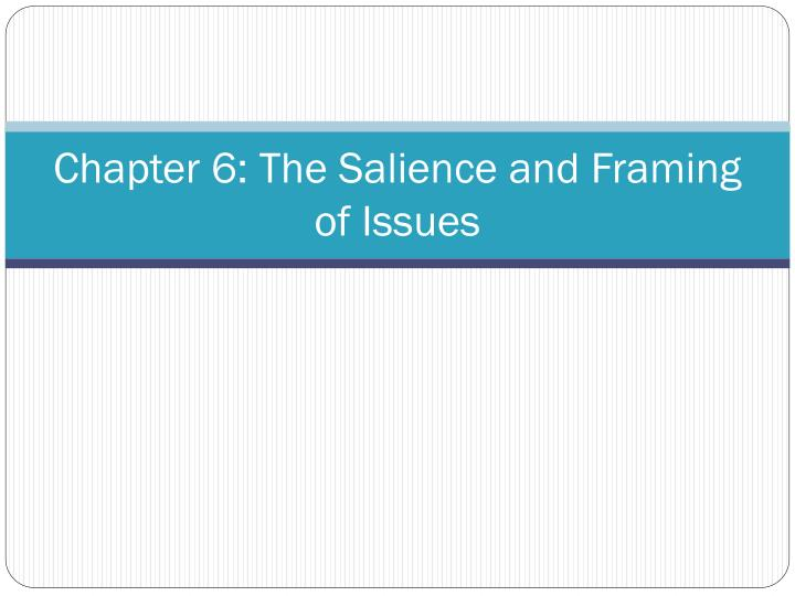 Chapter 6: The Salience and Framing of Issues