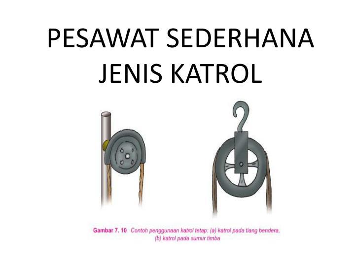 PESAWAT SEDERHANA JENIS KATROL