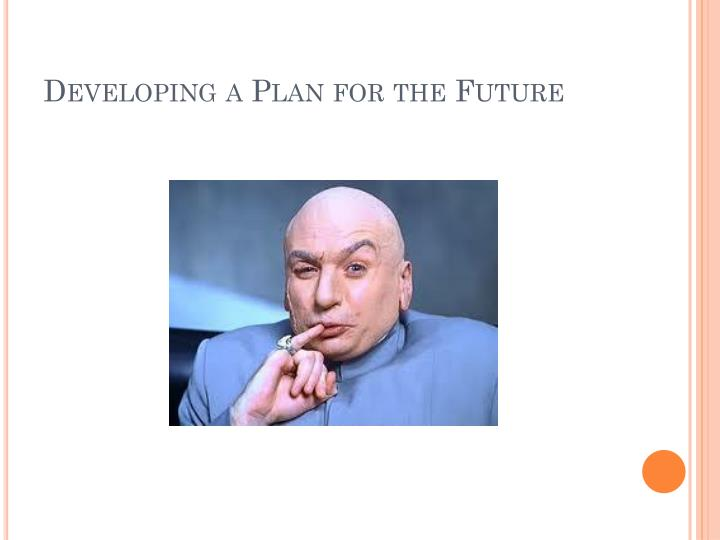 Developing a Plan for the Future