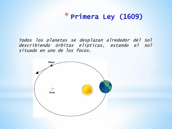 Todos los planetas se desplazan alrededor del Sol describiendo órbitas elípticas, estando el Sol situado en uno de los focos.