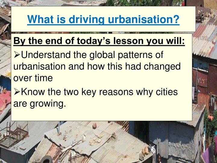 What is driving urbanisation?