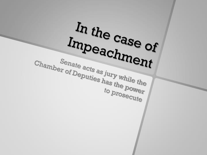 In the case of Impeachment