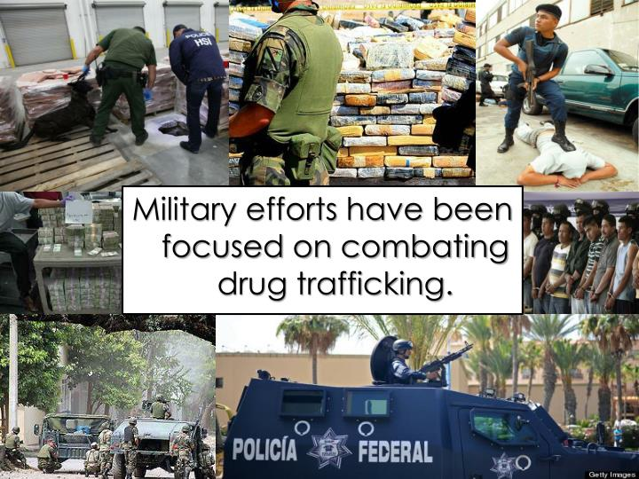 Military efforts have been focused on combating drug trafficking.
