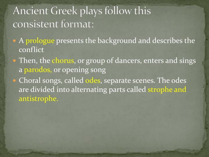 Ancient Greek plays follow this consistent format: