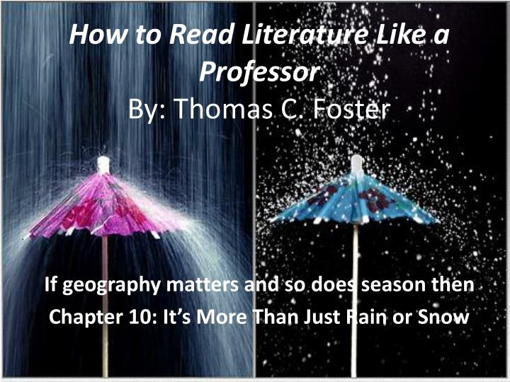 how to read literature like a professor by thomas c foster The resource how to read literature like a professor : a lively and entertaining guide to reading between the lines, thomas c foster.