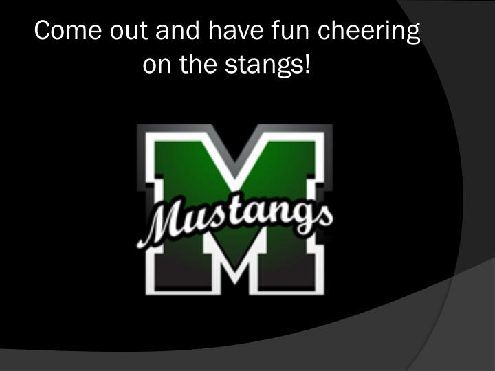 Come out and have fun cheering on the stangs!