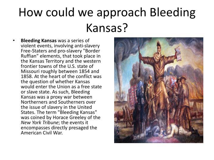 How could we approach Bleeding Kansas?