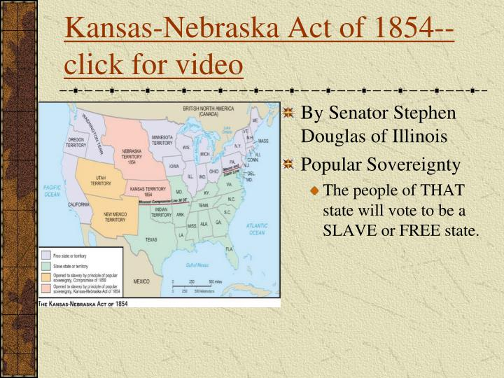 the kansas nebraska act of 1854 2017-4-11 the highly controversial kansas-nebraska act of 1854, intended as a compromise over slavery, actually inflamed tensions and hastened the civil war.