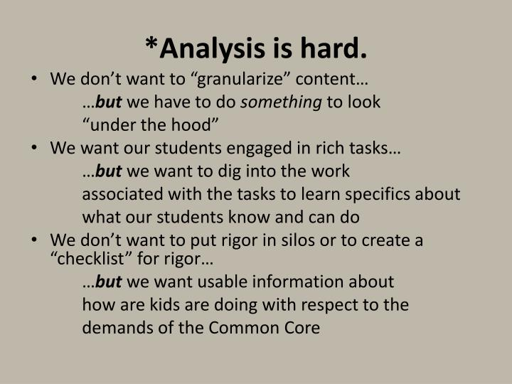 *Analysis is hard