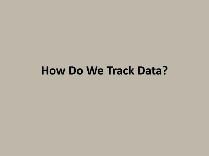 How Do We Track Data?
