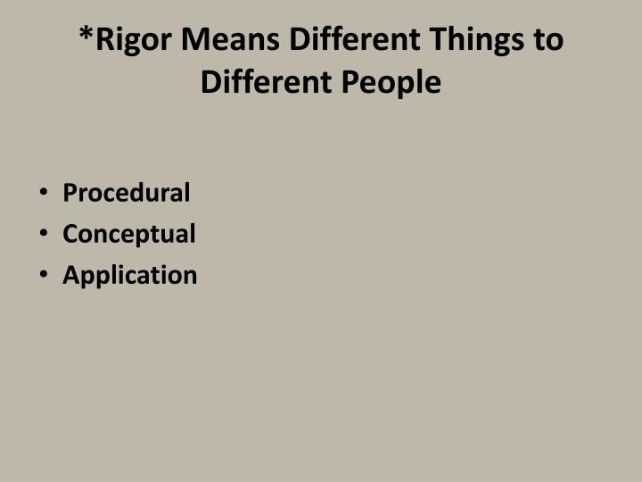 *Rigor Means Different Things to Different People