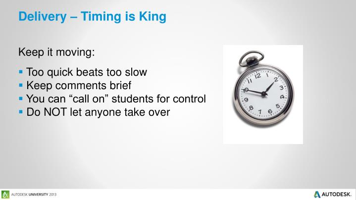 Delivery – Timing is King