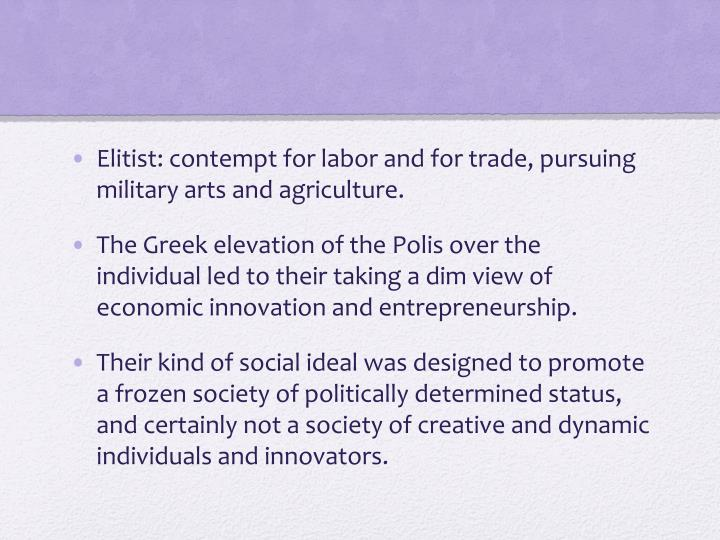Elitist: contempt for labor and for trade, pursuing military arts and agriculture.
