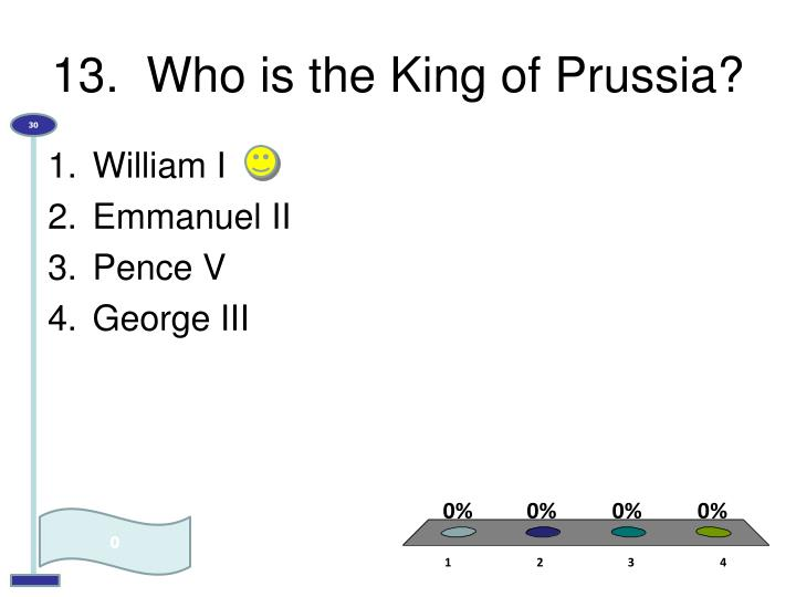 13.  Who is the King of Prussia?