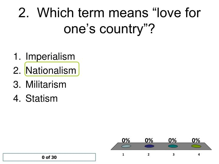 "2.  Which term means ""love for one's country""?"