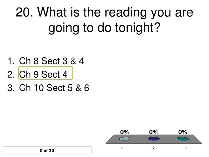 20. What is the reading you are going to do tonight?