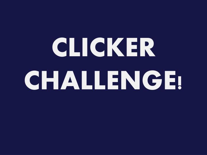 CLICKER CHALLENGE!