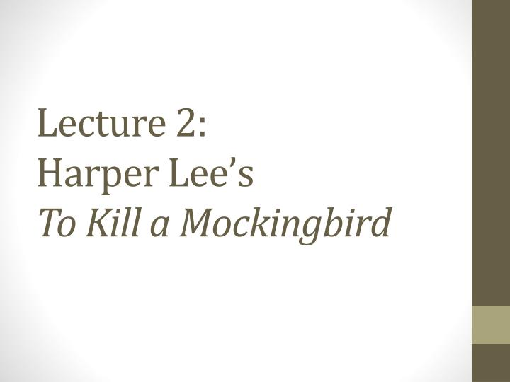 Lecture 2 harper lee s to kill a mockingbird