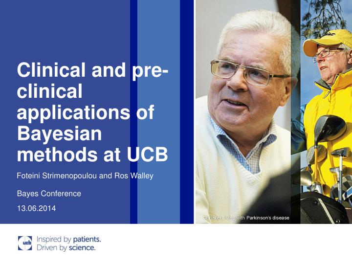 Clinical and pre clinical applications of bayesian methods at ucb
