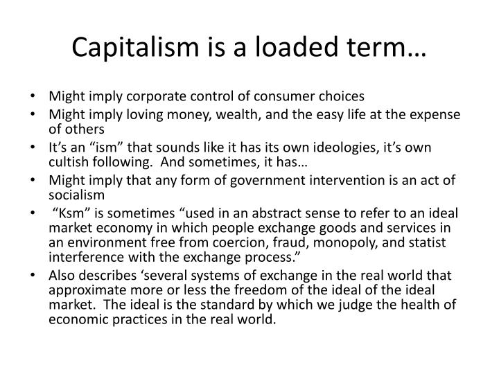Capitalism is a loaded term…