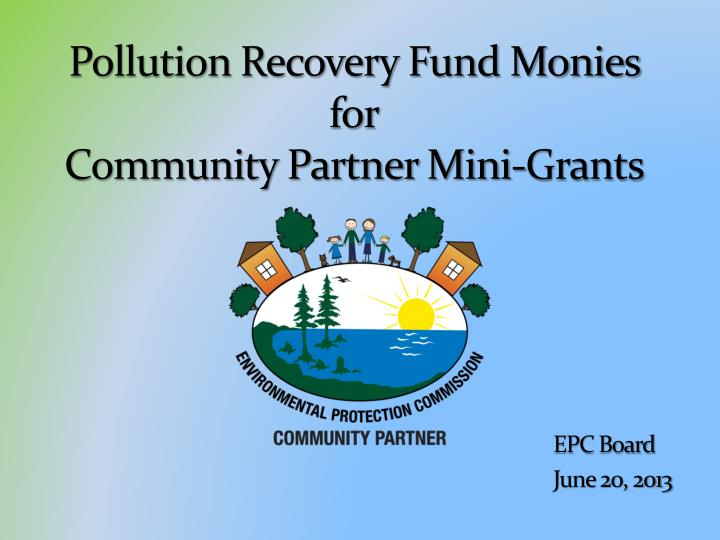 Pollution recovery fund monies for community partner mini grants