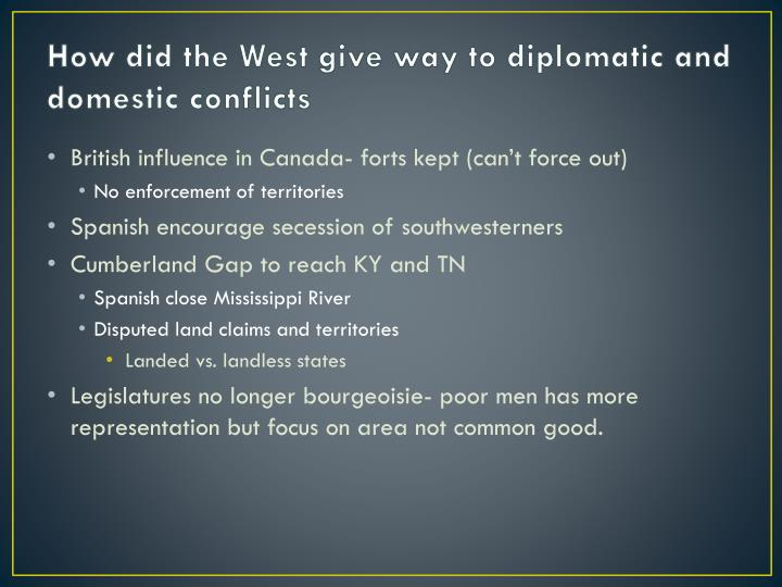 How did the West give way to diplomatic and domestic conflicts