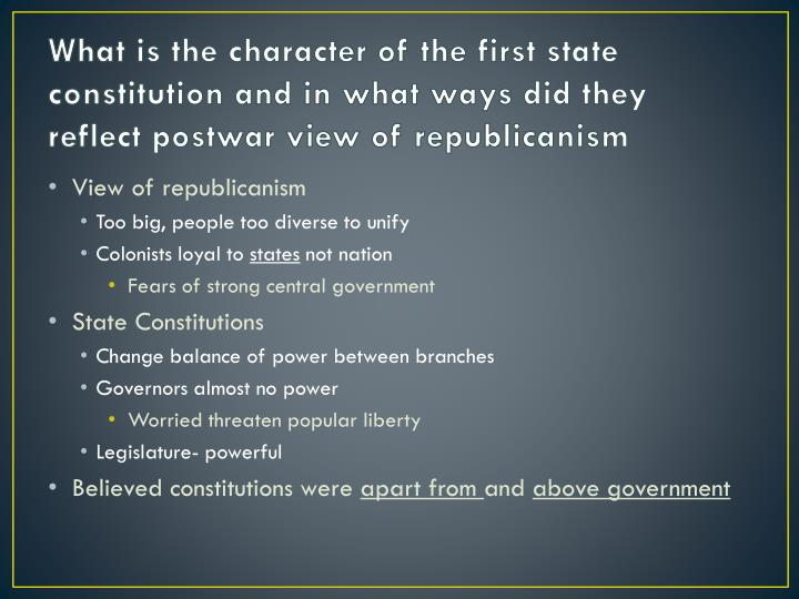 What is the character of the first state constitution and in what ways did they reflect postwar view...