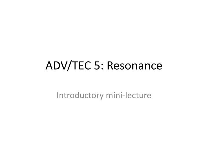 Adv tec 5 resonance