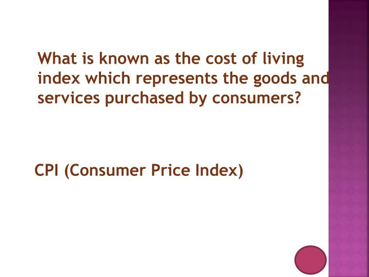 What is known as the cost of living index which represents the goods and services purchased by consumers?
