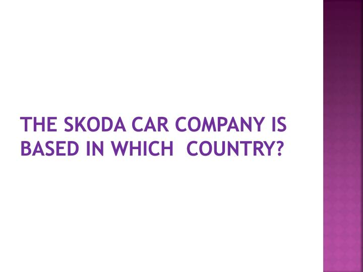 The Skoda car company is based in which  country?