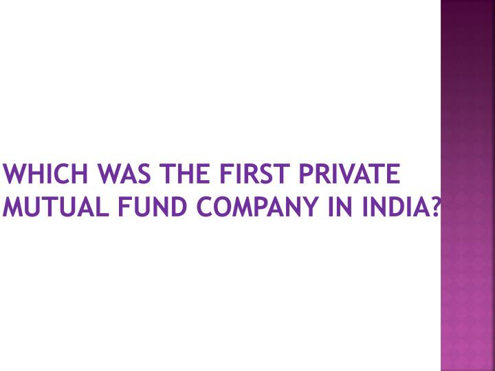 Which was the first private mutual fund company in india